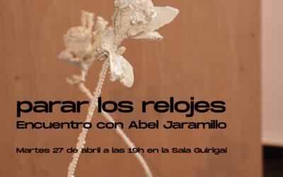 ENCUENTRO Presencial | MAR 27 ABRIL: PARAR LOS RELOJES – con el artista Abel Jaramillo