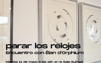 ENCUENTRO PRESENCIAL | MAR 11 Mayo: PARAR LOS RELOJES – CON EL ARTISTA ÉLaN D'ORPHIUM